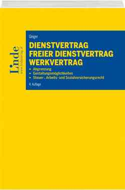 Dienstvertrag – freier Dienstvertrag – Werkvertrag von Geiger,  Bernhard