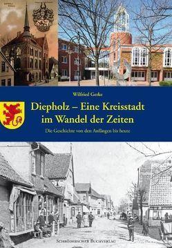 Diepholz – eine Kreisstadt im Wandel der Zeiten von Gerke,  Wilfried