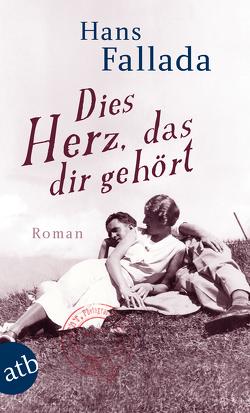 Dies Herz, das dir gehört von Fallada,  Hans, Giesecke,  Almut