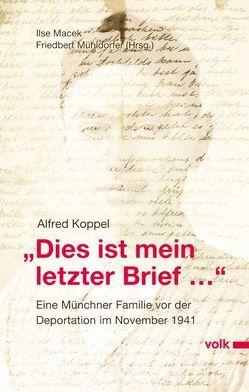 """""""Dies ist mein letzter Brief…"""" von Koppel,  Alfred, Macek,  Ilse, Mühldorfer,  Friedbert"""