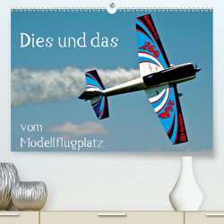 Dies und das vom Modellflugplatz (Premium, hochwertiger DIN A2 Wandkalender 2020, Kunstdruck in Hochglanz) von Selig,  Bernd