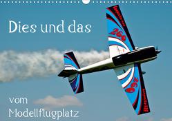 Dies und das vom Modellflugplatz (Wandkalender 2021 DIN A3 quer) von Selig,  Bernd