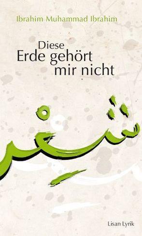 Diese Erde gehört mir nicht von Ibrahim,  Ibrahim Muhammad