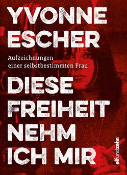 Diese Freiheit nehm ich mir von Escher,  Yvonne
