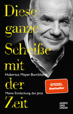 Diese ganze Scheiße mit der Zeit von Meyer-Burckhardt,  Hubertus