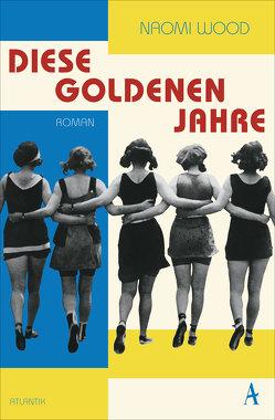 Diese goldenen Jahre von Feldmann,  Claudia, Wood,  Naomi