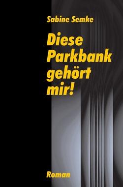 Diese Parkbank gehört mir! von Semke,  Sabine