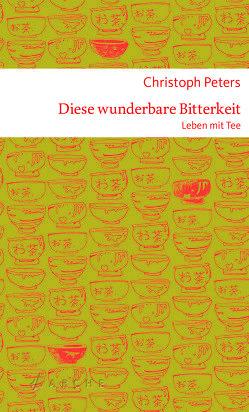 Diese wunderbare Bitterkeit von Beckmann,  Matthias, Peters,  Christoph