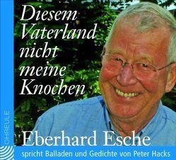 Diesem Vaterland nicht meine Knochen von Esche,  Eberhard, Hacks,  Peter