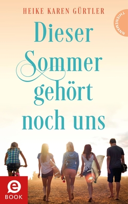Dieser Sommer gehört noch uns von Gürtler,  Heike Karen, Kopp,  Suse