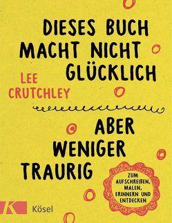 Dieses Buch macht nicht glücklich, aber weniger traurig … von Crutchley,  Lee, Meyer,  Sibylle