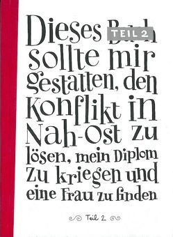 Dieses Buch sollte mit gestatten den Konflikt in Nah-Ost zu lösen, mein Diplom zu kriegen und eine Frau zu finden, Teil 2 von Mazas,  Sylvain