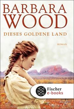 Dieses goldene Land von Cordes,  Veronika, Wood,  Barbara