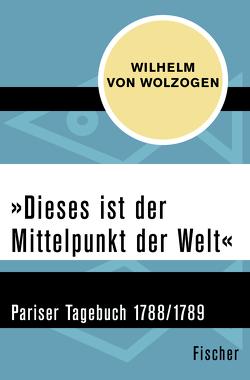 'Dieses ist der Mittelpunkt der Welt' von Berié,  Eva, von Wolzogen,  Christoph, Wolzogen,  Wilhelm von