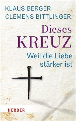 Dieses Kreuz von Berger,  Klaus, Bittlinger,  Clemens
