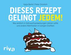 Dieses Rezept gelingt jedem! von Berlin,  Katja, Grünlich,  Peter