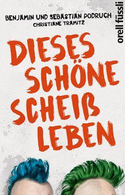 Dieses schöne Scheißleben von Podruch,  Benjamin und Sebastian, Tramitz,  Christiane