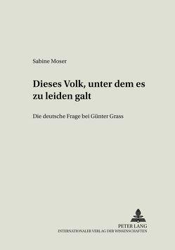 «Dieses Volk, unter dem es zu leiden galt» von Moser,  Sabine