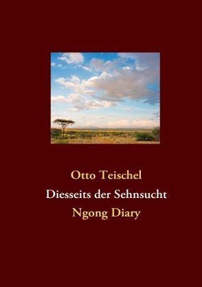 Diesseits der Sehnsucht von Teischel,  Otto
