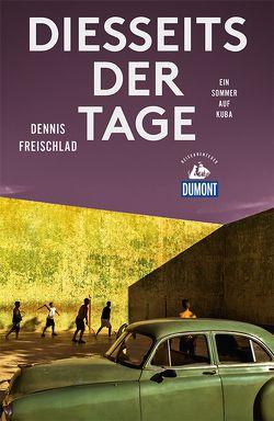 Diesseits der Tage (DuMont Reiseabenteuer) von Freischlad,  Dennis
