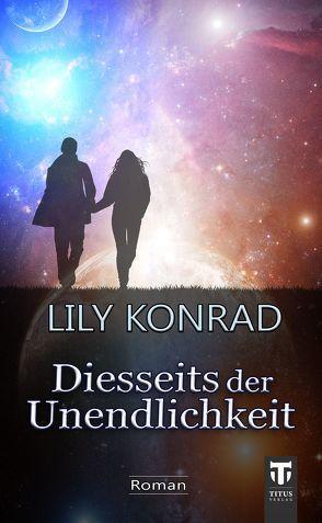 Diesseits der Unendlichkeit von Konrad,  Lily