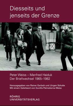 Diesseits und jenseits der Grenze. Peter Weiss – Manfred Haiduk. Der Briefwechsel 1965–1982 von Gerlach,  Rainer, Palmstierna-Weiss,  Gunilla, Schutte,  Jürgen