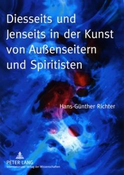 Diesseits und Jenseits in der Kunst von Außenseitern und Spiritisten von Richter,  Hans-Günther