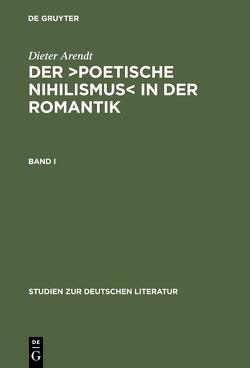 Dieter Arendt: Der ›poetische Nihilismus‹ in der Romantik / Band I von Arendt,  Dieter