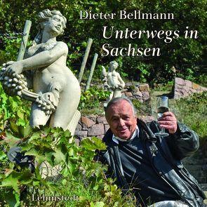 Dieter Bellmann Unterwegs in Sachsen von Bellmann,  Dieter, Steinbrecher,  Liane