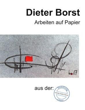 Dieter Borst Arbeiten auf Papier aus der Sammlung Löser von Löser,  Eberhard