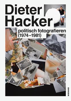 Dieter Hacker. Politsch fotografieren (1974-1981) von Hoffmann,  Tobias