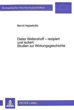Dieter Wellershoff – rezipiert und isoliert:- Studien zur Wirkungsgeschichte von Happekotte,  Bernd