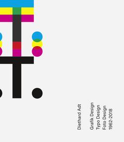 Diethard Adt Grafik Design, Typo Design, Foto Design 1962-2018 von Enzweiler,  Jo, Maas,  Claudia
