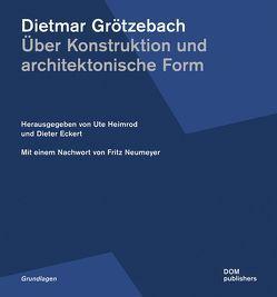 Dietmar Grötzebach: Über Konstruktion und architektonische Form von Eckert,  Dieter, Heimrod,  Ute, Neumeyer,  Fritz