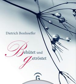 Dietrich Bonhoeffer. Behütet und getröstet von Bonhoeffer,  Dietrich