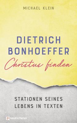 Dietrich Bonhoeffer – Christus finden von Klein,  Michael