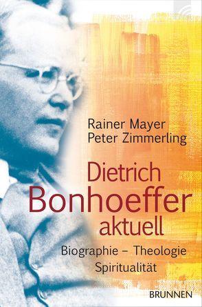 Dietrich Bonhoeffer heute von Mayer,  Rainer, Zimmerling,  Peter