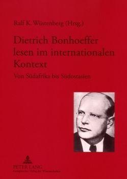 Dietrich Bonhoeffer lesen im internationalen Kontext von Wüstenberg,  Ralf K.