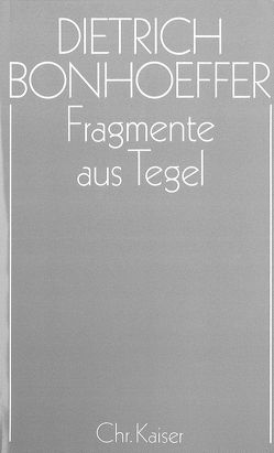 Dietrich Bonhoeffer Werke (DBW) / Fragmente aus Tegel von Bethge,  Renate, Tödt,  Ilse