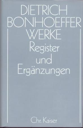 Dietrich Bonhoeffer Werke (DBW) / Register und Ergänzungen von Andersen,  Dorothea, Anzinger,  Herbert, Huber,  Wolfgang, Pfeifer,  Hans