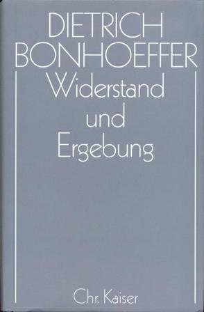 Dietrich Bonhoeffer Werke (DBW) / Widerstand und Ergebung von Bethge,  Eberhard, Bethge,  Renate, Gremmels,  Christian, Tödt,  Ilse