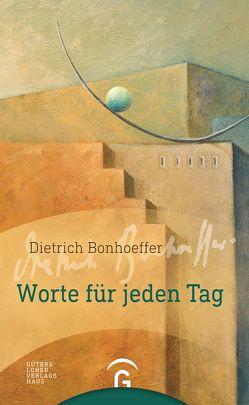 Dietrich Bonhoeffer. Worte für jeden Tag von Weber,  Manfred
