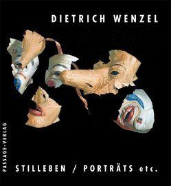 Dietrich Wenzel – Stilleben/ Porträts etc. von Behrends,  Rainer, Wenzel,  Dietrich
