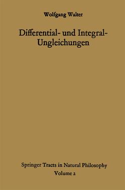Differential- und Integral-Ungleichungen und ihre Anwendung bei Abschätzungs- und Eindeutigkeitsproblemen von Walter,  Wolfgang