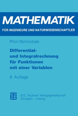 Differential- und Integralrechnung für Funktionen mit einer Variablen von Pforr,  Ernst-Adam, Schirotzek,  Winfried