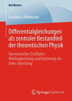 Differentialgleichungen als zentraler Bestandteil der theoretischen Physik von Hickmann,  Eva Maria