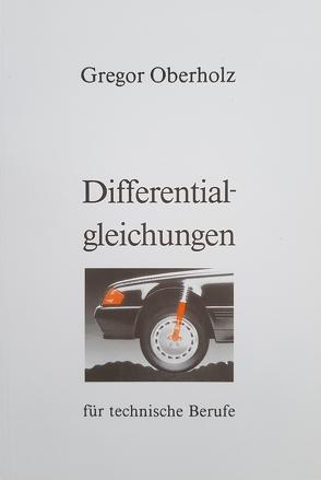 Differentialgleichungen für technische Berufe von Oberholz,  Gregor