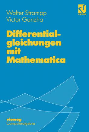 Differentialgleichungen mit Mathematica von Ganzha,  Victor, Strampp,  Walter