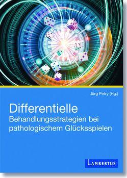 Differentielle Behandlungsstrategien beim pathologischen Glücksspielen von Petry,  Jörg