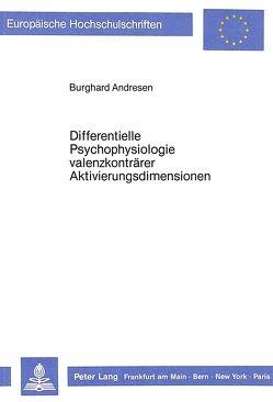 Differentielle Psychophysiologie valenzkonträrer Aktivierungsdimensionen von Andresen,  Burghard